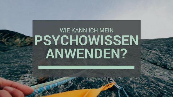 Wie kann ich mein Psychowissen umsetzen?